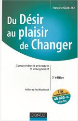 Françoise Kourilsky: Du désir au plaisir de changer : Comprendre et provoquer le changement