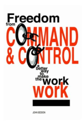 : Freedom from Command and Control: A Better Way to Make the Work Work