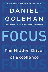 Daniel Goleman: Focus: The Hidden Driver of Excellence