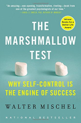 Walter Mischel: The Marshmallow Test: Why Self-Control Is the Engine of Success