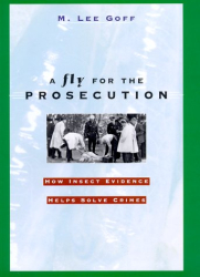 M. Lee Goff: A Fly for the Prosecution: How Insect Evidence Helps Solve Crimes