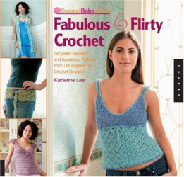 Katherine Lee: SweaterBabe.com's Fabulous and Flirty Crochet: Gorgeous Sweater and Accessory Patterns from Los Angeles' Top  Crochet Designer (Quarry Book S.)