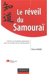 Pierre Fayard: Le réveil du Samouraï : Culture et stratégie japonaises dans la société de la connaissance