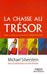 Michael Silverstein: La chasse au trésor : Dans la peau du nouveau consommateur
