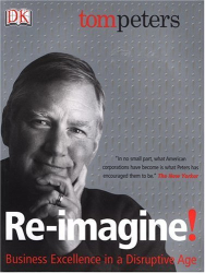 Tom Peters: Reimagine!: Business Excellence in a Disruptive Age