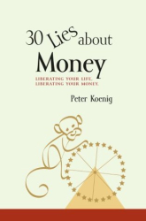 Peter Koenig: 30 Lies About Money: Liberating Your Life, Liberating Your Money