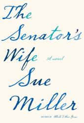 Sue Miller: The Senator's Wife