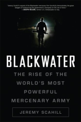Jeremy Scahill: Blackwater: The Rise of the World's Most Powerful Mercenary Army