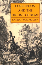 Ramsay MacMullen: Corruption and the Decline of Rome