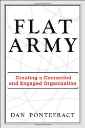 Dan Pontefract: Flat Army: Creating a Connected and Engaged Organization
