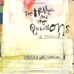 Sabrina Ward Harrison: The True and the Questions: A Journal