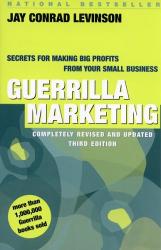 Jay Conrad Levinson: Guerrilla Marketing: Secrets for Making Big Profits from Your Small Business (Guerrilla Marketing)