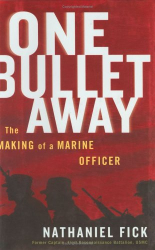 Nathaniel C. Fick: One Bullet Away: The Making of a Marine Officer