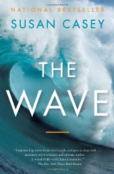 Susan Casey: The Wave: In the Pursuit of the Rogues, Freaks and Giants of the Ocean