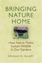Douglas Tallamy: Bringing Nature Home: How Native Plants Sustain Wildlife in Our Gardens