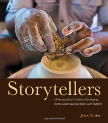 Jerod Foster: Storytellers: A Photographer's Guide to Developing Themes and Creating Stories with Pictures (Voices That Matter)