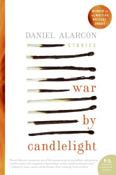 Daniel Alarcon: War by Candlelight: Stories (P.S.)