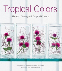 Sakul Intakul: Tropical Colors: Art of Living With Tropical Flowers