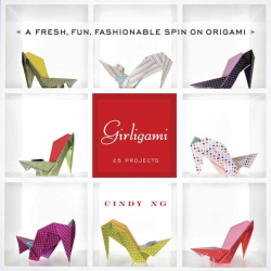 Cindy Ng: Girligami: A Fresh, Fun, Fashionable Spin on Origami