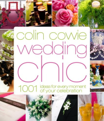 Colin Cowie: Colin Cowie Wedding Chic: 1,001 Ideas for Every Moment of Your Celebration