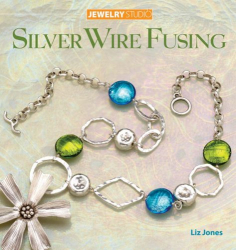 Liz Jones: Jewelry Studio: Silver Wire Fusing