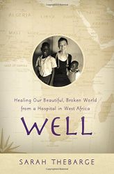 Sarah Thebarge: Well: Healing Our Beautiful, Broken World from a Hospital in West Africa