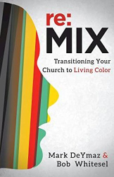 Mark DeYmaz: re:MIX: Transitioning Your Church to Living Color