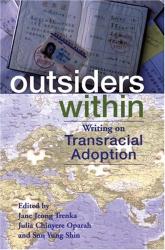 Jane Jeong Trenka, Julia Chinyere Sudbury, Sun Yung Shin: Outsiders Within: Writing on Transracial Adoption