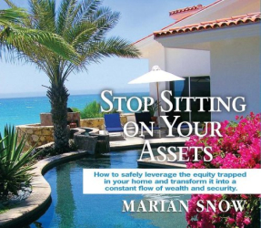 Marian Snow: Stop Sitting on Your Assets: How to safely leverage the equity trapped in your home and transform it into a constant flow of wealth and security - Audio CDs