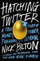 Nick Bilton: Hatching Twitter: A True Story of Money, Power, Friendship, and Betrayal