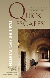 June Naylor: Quick Escapes Dallas/Ft. Worth, 5th: 23 Weekend Getaways in and around the Lone Star State (Quick Escapes Series)