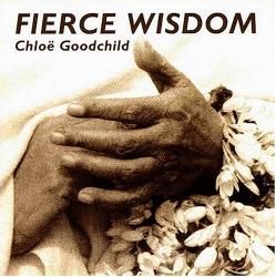 Chloë Goodchild - Fierce Wisdom