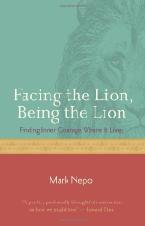 Mark Nepo: Facing the Lion, Being the Lion: Finding Inner Courage Where It Lives