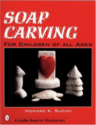Howard K. Suzuki: Soap Carving: For Children of All Ages (Schiffer Book for Woodcarvers)