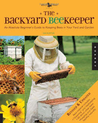 Kim Flottum: The Backyard Beekeeper - Revised and Updated: An Absolute Beginner's Guide to Keeping Bees in Your Yard and Garden
