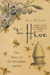 Bee Wilson: The Hive: The Story of the Honeybee and Us
