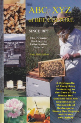 Amos Ives Root: The ABC & XYZ of Bee Culture: An Encyclopedia Pertaining to the Scientific and Practical Culture of Honey Bees