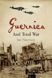 Ian Patterson: Guernica and Total War (Profiles in History)