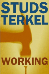 : Working: People Talk About What They Do All Day and How They Feel About What They Do