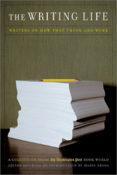 : The Writing Life: Writers On How They Think And Work
