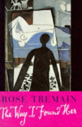 Rose Tremain: The Way I Found Her
