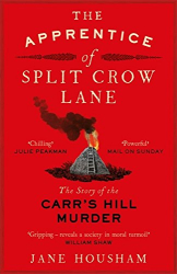 Jane Housham: The Apprentice of Split Crow Lane: The Story of the Carr's Hill Murder