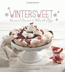 Tammy Donroe Inman: Wintersweet: Seasonal Desserts to Warm the Home