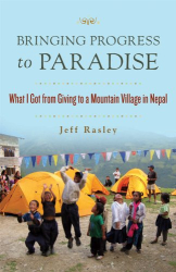 Jeff Rasley: Bringing Progress to Paradise: What I Got from Giving to a Mountain Village in Nepal