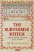 Rozsika Parker: The Subversive Stitch: Embroidery and the Making of the Feminine