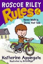 Katherine Applegate: Roscoe Riley Rules #6: Never Walk in Shoes That Talk