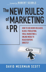 David Meerman Scott: The New Rules of Marketing and PR: How to Use News Releases, Blogs, Podcasting, Viral Marketing and Online Media to Reach Buyers Directly