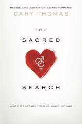 Gary Thomas: The Sacred Search: What If It's Not about Who You Marry, But Why?