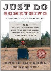 Kevin DeYoung: Just Do Something: A Liberating Approach to Finding God's Will