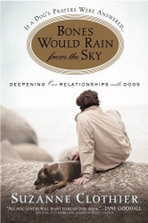 Suzanne Clothier: Bones Would Rain from the Sky: Deepening Our Relationships with Dogs